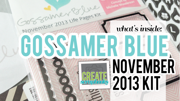 CreateScrapbooks.com What's Inside Video: NOVEMBER 2013 GossamerBlue.com Scrapbooking Main and Life Pages project life style kits (featured at scrapclubs.com)